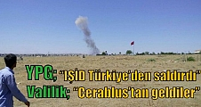 """YPG """"IŞİD Türkiye'den saldırdı"""" Valilik; """"Cerablus'tan geldiler"""""""