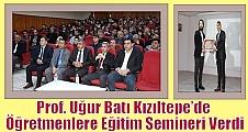 Prof. Batı Kızıltepe'de Eğitimcilere Seminer Verdi