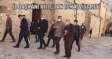 İL BAŞKANI KILIÇ'TAN ESNAF ZİYARETİ
