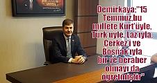"""Demirkaya;""""15 Temmuz, bu millete Kürt'üyle, Türk'üyle, Laz'ıyla, Çerkez'i ve Boşnak'ıyla bir ve beraber olmayı da öğretmiştir"""""""