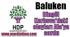 Baluken, Bingöl Karlıova'daki olayları Ala'ya sordu