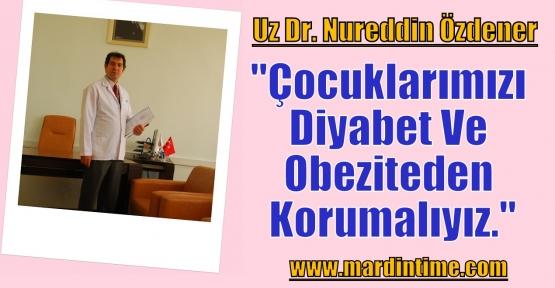 Uz Dr. Nureddin Özdener;'Çocuklarımızı Diyabet Ve Obeziteden Korumalıyız.'