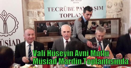 Vali Hüseyin Avni Mutlu Müsiad Mardin Toplantısında