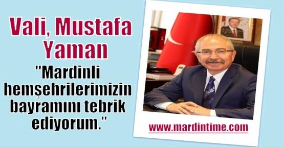 """Vali Mustafa Yaman:""""Mardinli hemşehrilerimizin bayramını tebrik ediyorum."""""""