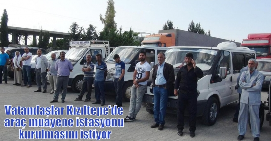 Vatandaşlar Kızıltepe'de araç muayene istasyonu kurulmasını istiyor