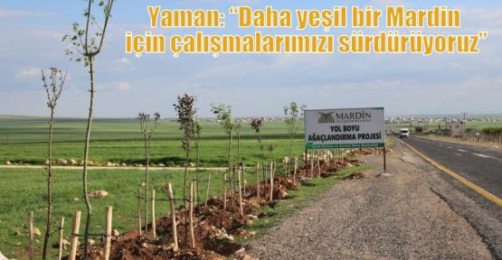 """Yaman: """"Daha yeşil bir Mardin için çalışmalarımızı sürdürüyoruz"""""""