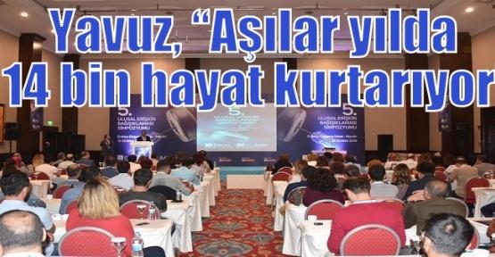 """Yavuz, 'Aşılar yılda 14 bin hayat kurtarıyor"""""""