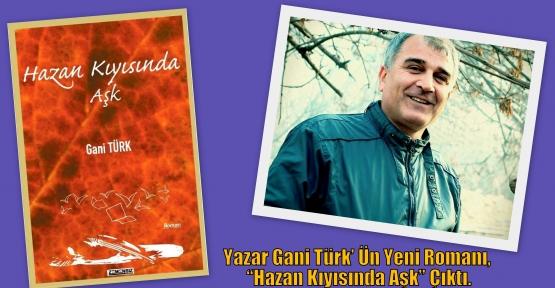"""Yazar Gani Türk' Ün Yeni Romanı, 'Hazan Kıyısında Aşk"""" Çıktı."""