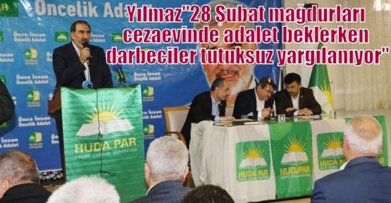 """Yılmaz""""28 Şubat mağdurları cezaevinde adalet beklerken darbeciler tutuksuz yargılanıyor"""""""