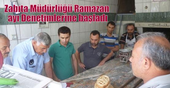 Zabıta Müdürlüğü Ramazan ayı Denetimlerine başladı