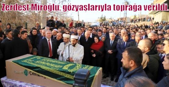 Zerdeşt Miroğlu, gözyaşlarıyla toprağa verildi.