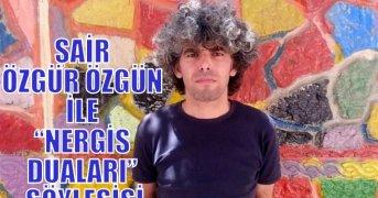 """ŞAİR ÖZGÜR ÖZGÜN İLE """"NERGİS DUALARI"""" SÖYLEŞİSİ"""