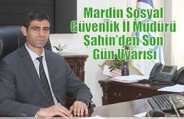 Mardin Sosyal Güvenlik İl Müdürü Şahin'den...