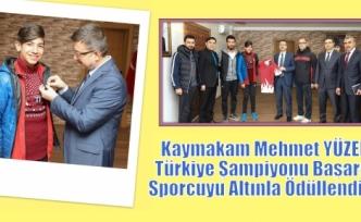 Kaymakam Mehmet YÜZER,Türkiye Şampiyonu Başarılı Sporcuyu Altınla Ödüllendirdi