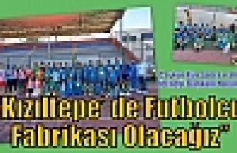 """Çınar;""""Kızıltepe' de Futbolcu Fabrikası Olacağız"""""""