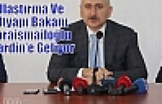 Ulaştırma Ve Altyapı Bakanı Karaismailoğlu Mardin'e Geliyor